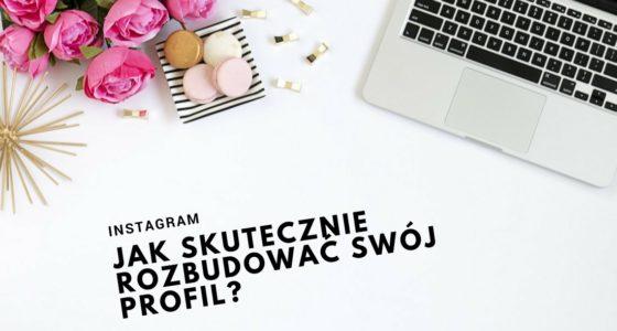 Instagram – Jak skutecznie rozbudować swój profil?